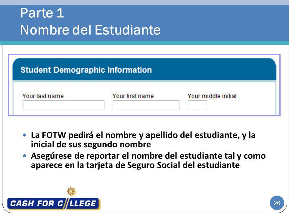 Parte 1 Nombre del Estudiante 26 La FOTW pedirá el nombre y apellido del estudiante, y la inicial de sus segundo nombre Asegúrese de reportar el nombr