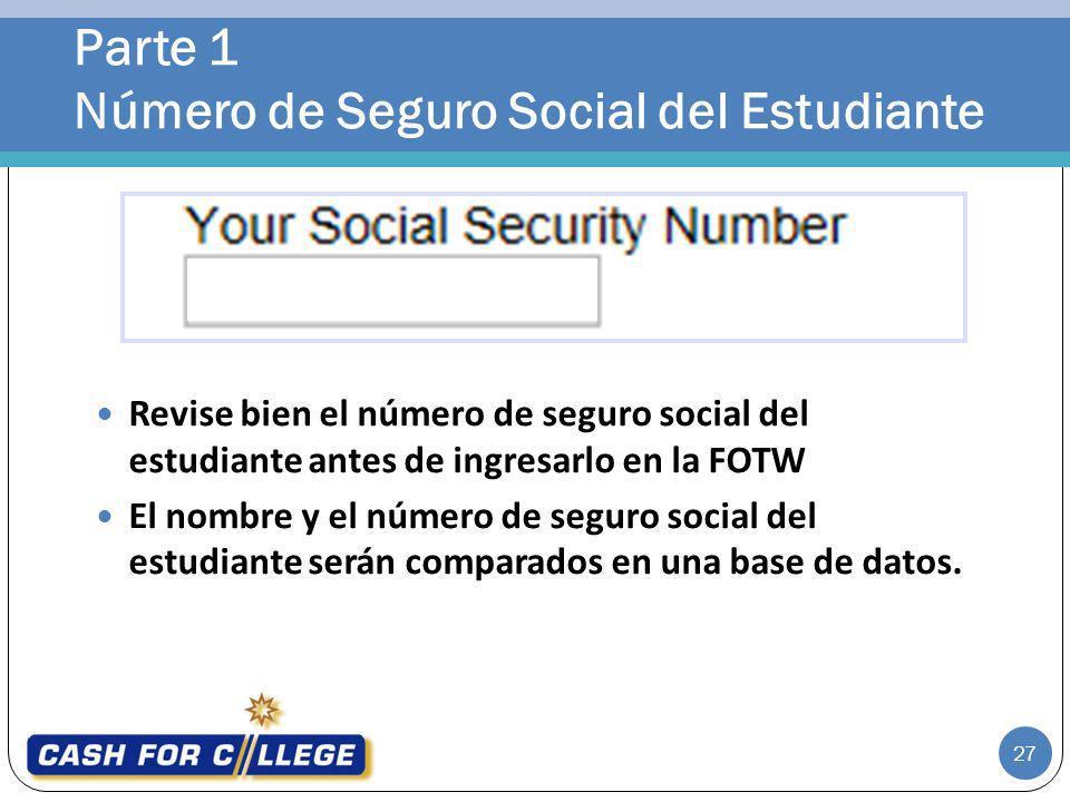 Parte 1 Número de Seguro Social del Estudiante 27 Revise bien el número de seguro social del estudiante antes de ingresarlo en la FOTW El nombre y el