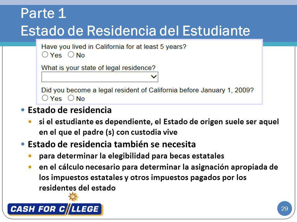 Parte 1 Estado de Residencia del Estudiante 29 Estado de residencia si el estudiante es dependiente, el Estado de origen suele ser aquel en el que el