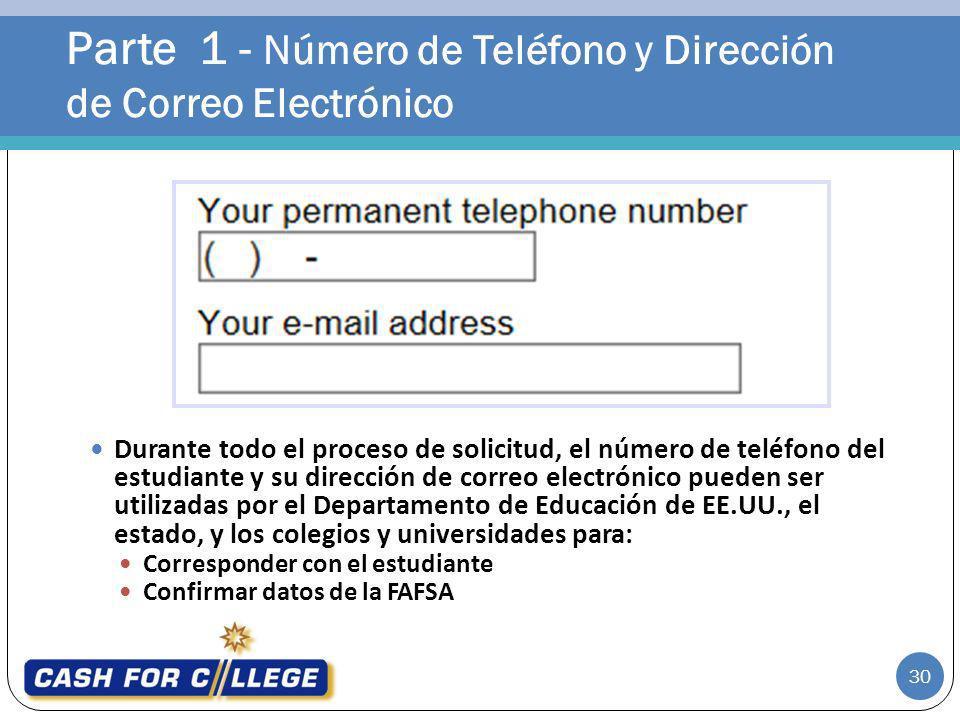 Parte 1 - Número de Teléfono y Dirección de Correo Electrónico 30 Durante todo el proceso de solicitud, el número de teléfono del estudiante y su dire