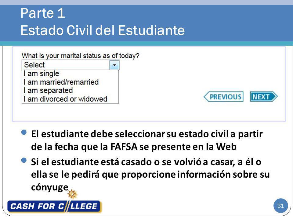 Parte 1 Estado Civil del Estudiante 31 El estudiante debe seleccionar su estado civil a partir de la fecha que la FAFSA se presente en la Web Si el es