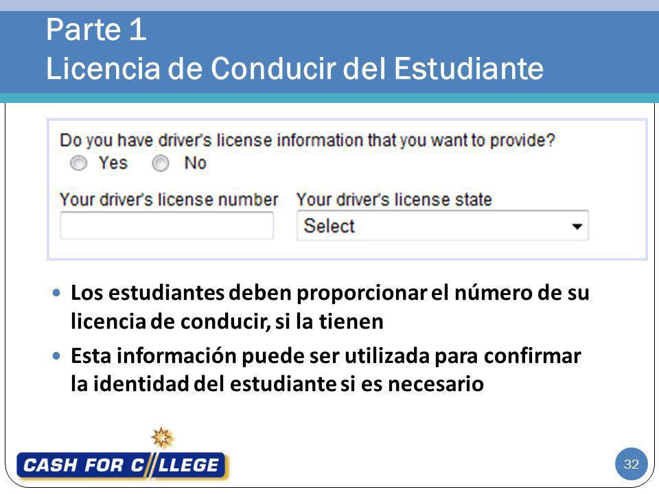 Parte 1 Licencia de Conducir del Estudiante 32 Los estudiantes deben proporcionar el número de su licencia de conducir, si la tienen Esta información