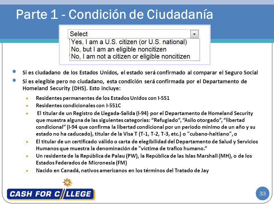 Parte 1 - Condición de Ciudadanía Si es ciudadano de los Estados Unidos, el estado será confirmado al comparar el Seguro Social Si es elegible pero no