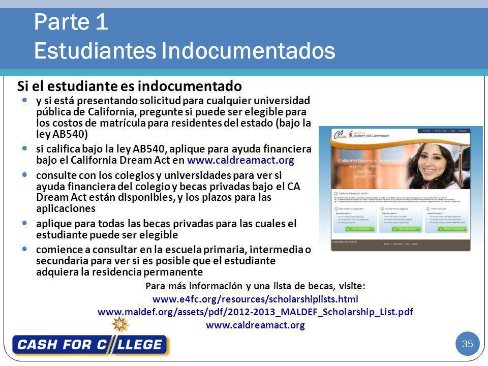 Parte 1 Estudiantes Indocumentados 35 y si está presentando solicitud para cualquier universidad pública de California, pregunte si puede ser elegible