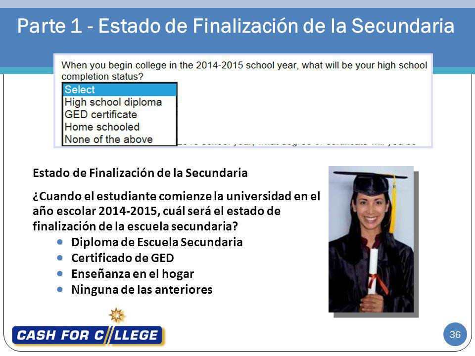 Parte 1 - Estado de Finalización de la Secundaria Estado de Finalización de la Secundaria ¿Cuando el estudiante comienze la universidad en el año esco
