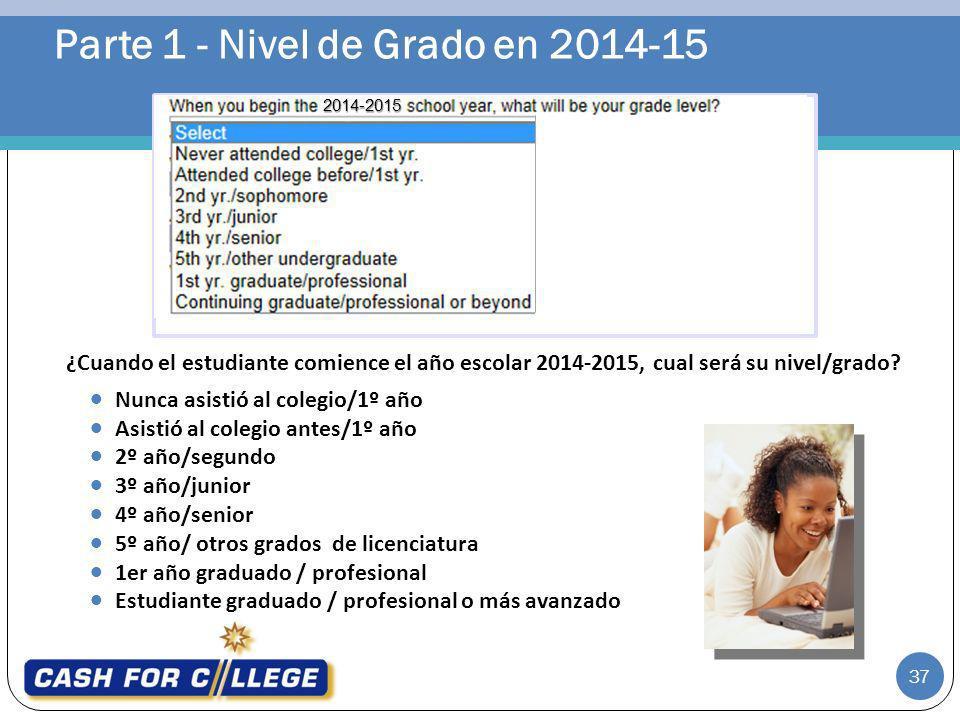 Parte 1 - Nivel de Grado en 2014-15 ¿Cuando el estudiante comience el año escolar 2014-2015, cual será su nivel/grado? Nunca asistió al colegio/1º año