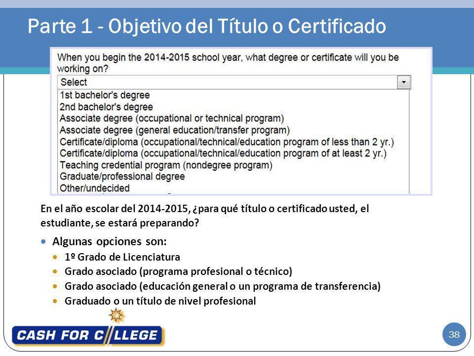 Parte 1 - Objetivo del Título o Certificado 38 En el año escolar del 2014-2015, ¿para qué título o certificado usted, el estudiante, se estará prepara