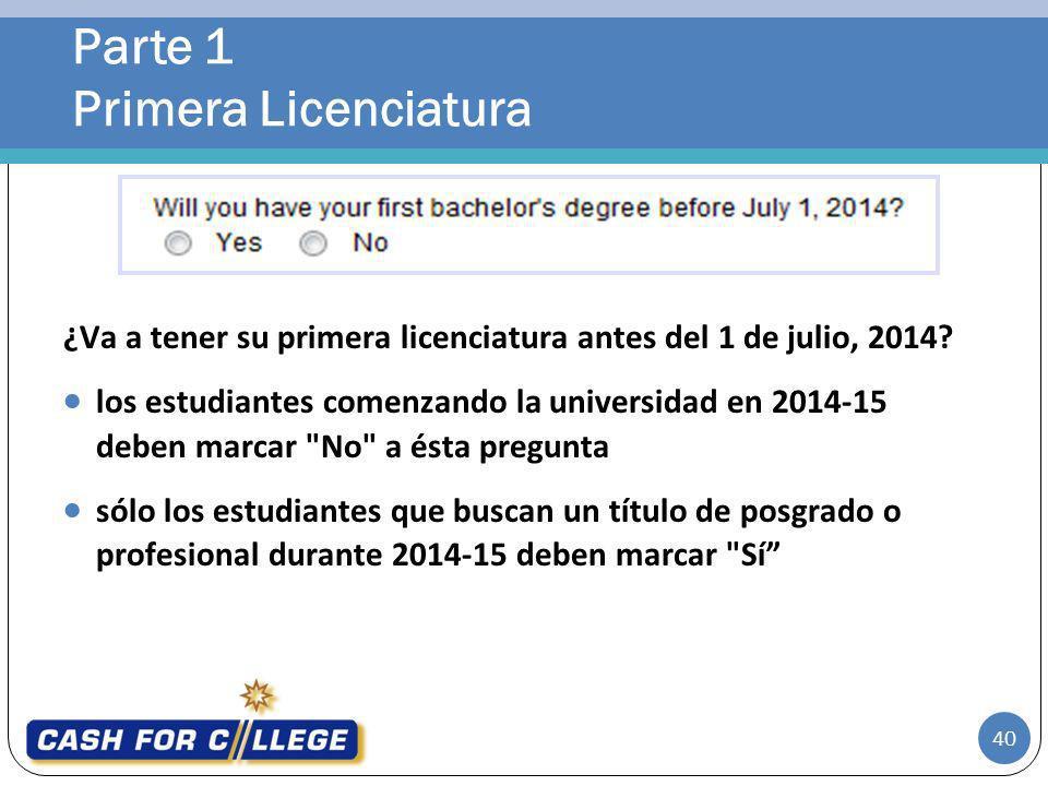 Parte 1 Primera Licenciatura 40 ¿Va a tener su primera licenciatura antes del 1 de julio, 2014? los estudiantes comenzando la universidad en 2014-15 d