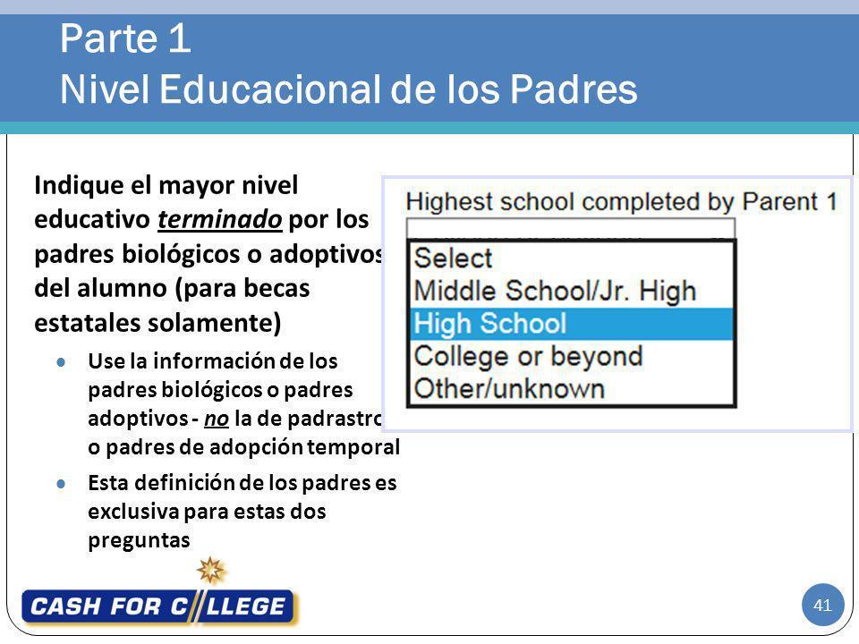 Parte 1 Nivel Educacional de los Padres 41 Indique el mayor nivel educativo terminado por los padres biológicos o adoptivos del alumno (para becas est