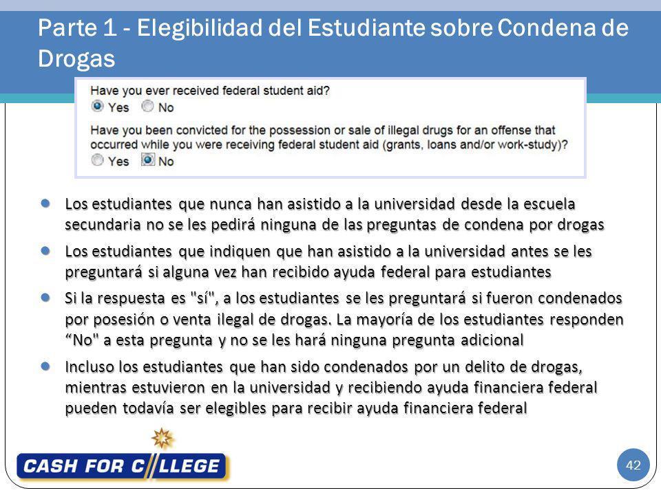 Parte 1 - Elegibilidad del Estudiante sobre Condena de Drogas Los estudiantes que nunca han asistido a la universidad desde la escuela secundaria no s