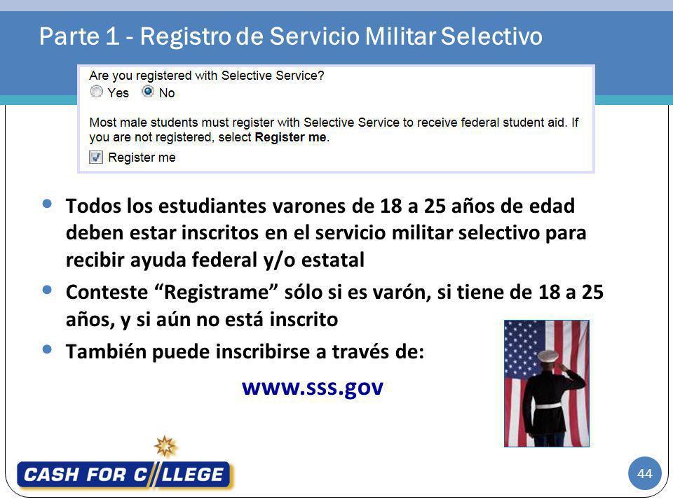 Parte 1 - Registro de Servicio Militar Selectivo 44 Todos los estudiantes varones de 18 a 25 años de edad deben estar inscritos en el servicio militar