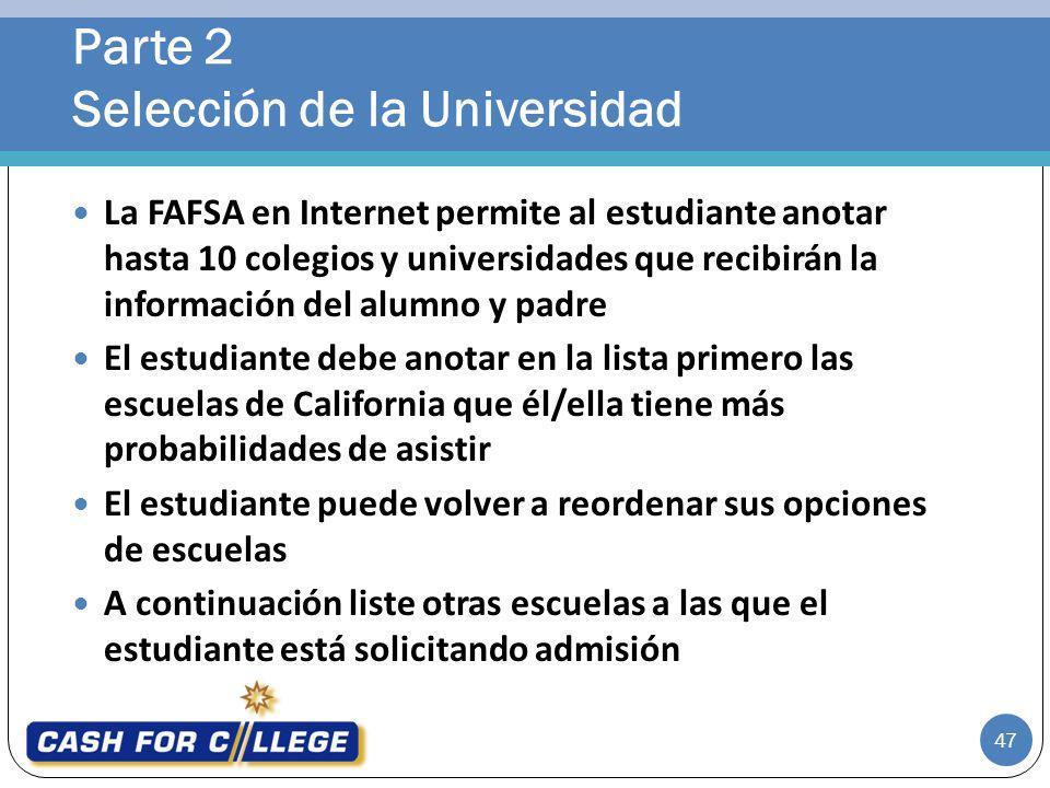 47 La FAFSA en Internet permite al estudiante anotar hasta 10 colegios y universidades que recibirán la información del alumno y padre El estudiante d