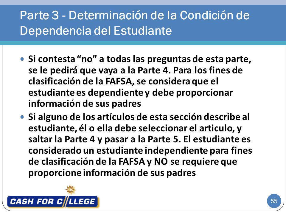 55 Si contesta no a todas las preguntas de esta parte, se le pedirá que vaya a la Parte 4. Para los fines de clasificación de la FAFSA, se considera q