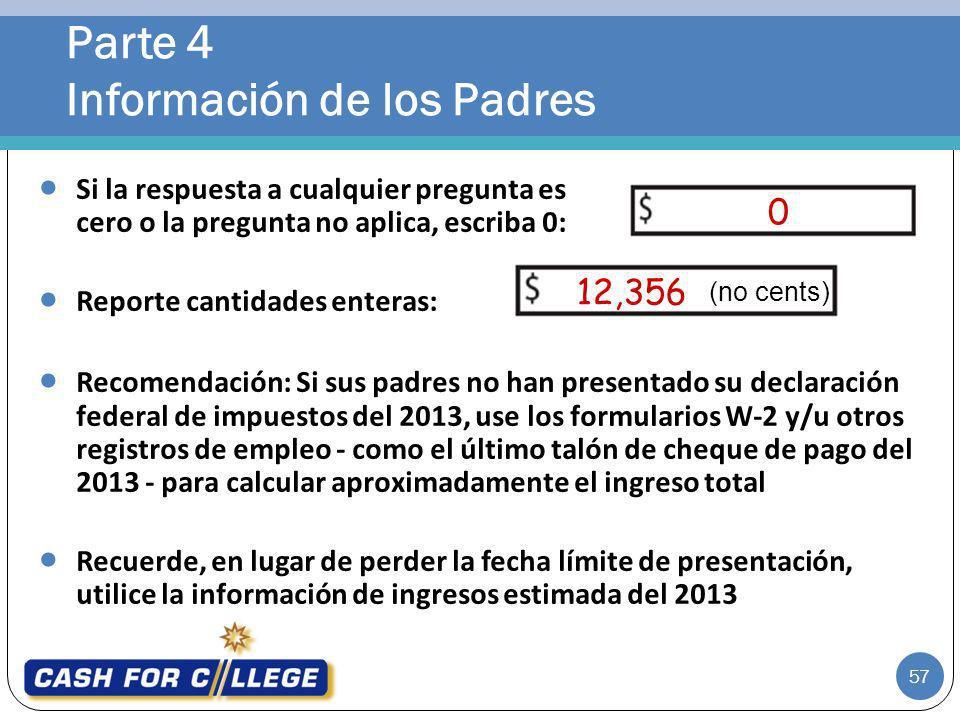 0 12,356 Parte 4 Información de los Padres 57 Si la respuesta a cualquier pregunta es cero o la pregunta no aplica, escriba 0: Reporte cantidades ente