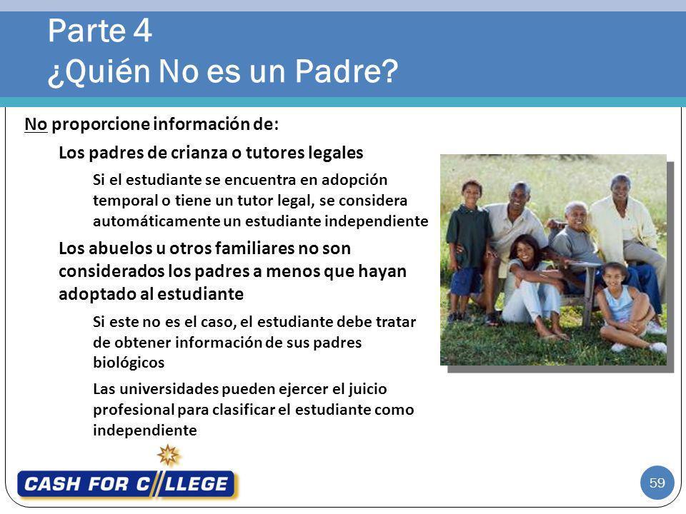 Parte 4 ¿Quién No es un Padre? 59 No proporcione información de: Los padres de crianza o tutores legales Si el estudiante se encuentra en adopción tem
