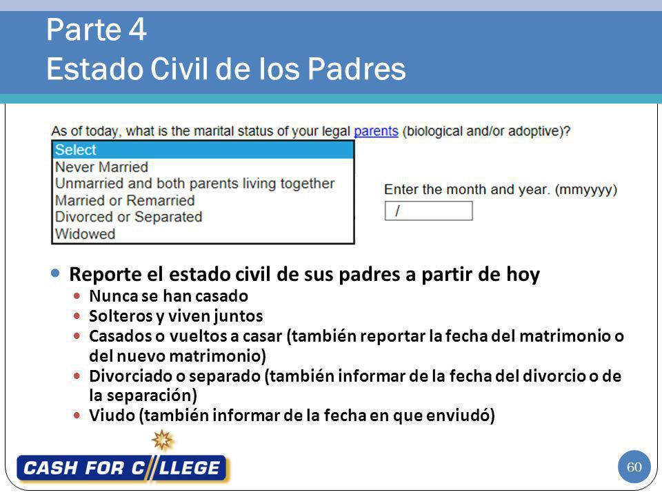 Parte 4 Estado Civil de los Padres 60 Reporte el estado civil de sus padres a partir de hoy Nunca se han casado Solteros y viven juntos Casados o vuel