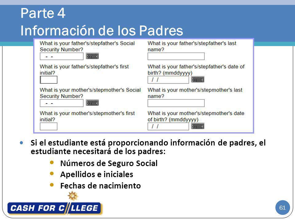 Parte 4 Información de los Padres 61 Si el estudiante está proporcionando información de padres, el estudiante necesitará de los padres: Números de Se