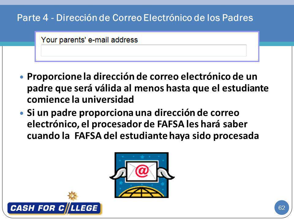 Parte 4 - Dirección de Correo Electrónico de los Padres 62 Proporcione la dirección de correo electrónico de un padre que será válida al menos hasta q