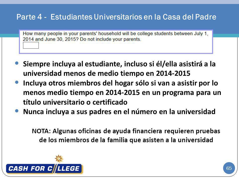 Parte 4 - Estudiantes Universitarios en la Casa del Padre 65 NOTA: Algunas oficinas de ayuda financiera requieren pruebas de los miembros de la famili