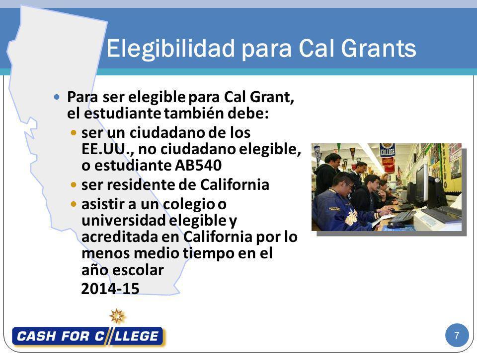 7 Para ser elegible para Cal Grant, el estudiante también debe: ser un ciudadano de los EE.UU., no ciudadano elegible, o estudiante AB540 ser resident