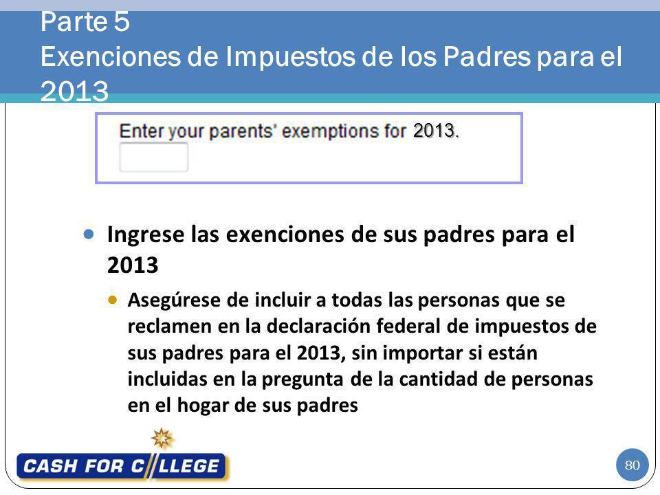 Parte 5 Exenciones de Impuestos de los Padres para el 2013 80 Ingrese las exenciones de sus padres para el 2013 Asegúrese de incluir a todas las perso