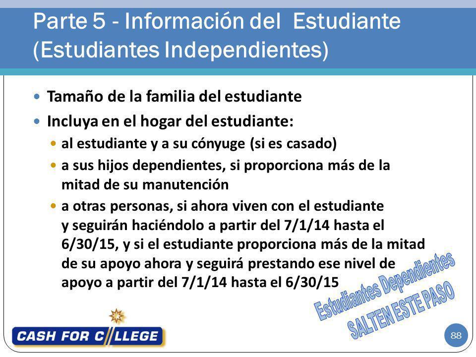 88 Tamaño de la familia del estudiante Incluya en el hogar del estudiante: al estudiante y a su cónyuge (si es casado) a sus hijos dependientes, si pr