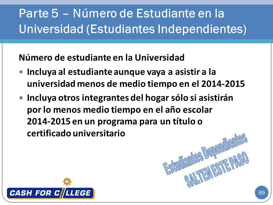 89 Número de estudiante en la Universidad Incluya al estudiante aunque vaya a asistir a la universidad menos de medio tiempo en el 2014-2015 Incluya o
