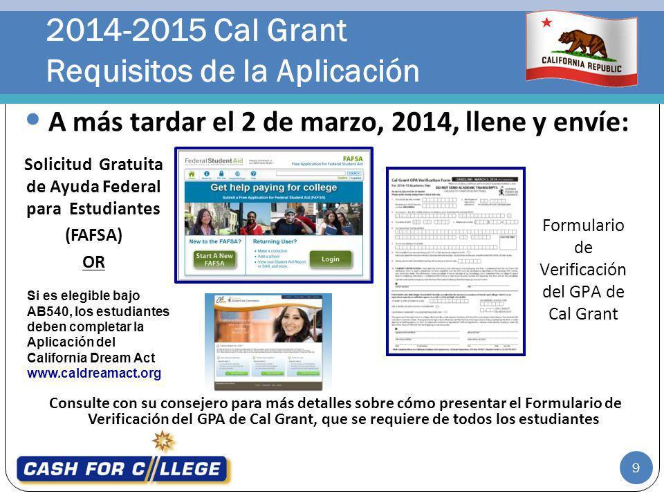 2014-2015 Cal Grant Requisitos de la Aplicación 9 Consulte con su consejero para más detalles sobre cómo presentar el Formulario de Verificación del G