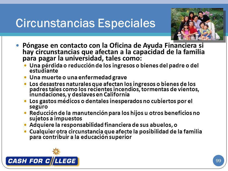 99 Póngase en contacto con la Oficina de Ayuda Financiera si hay circunstancias que afectan a la capacidad de la familia para pagar la universidad, ta