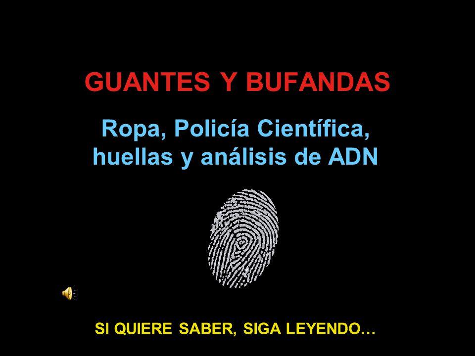 GUANTES Y BUFANDAS Ropa, Policía Científica, huellas y análisis de ADN SI QUIERE SABER, SIGA LEYENDO…
