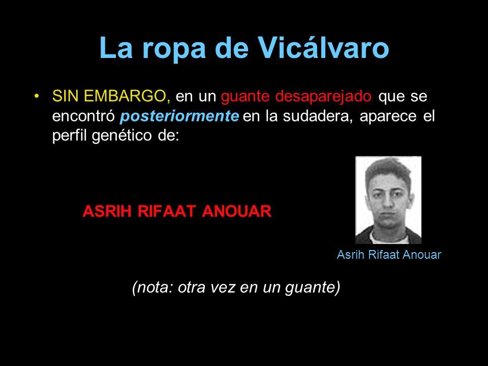 La ropa de Vicálvaro SIN EMBARGO, en un guante desaparejado que se encontró posteriormente en la sudadera, aparece el perfil genético de: ASRIH RIFAAT