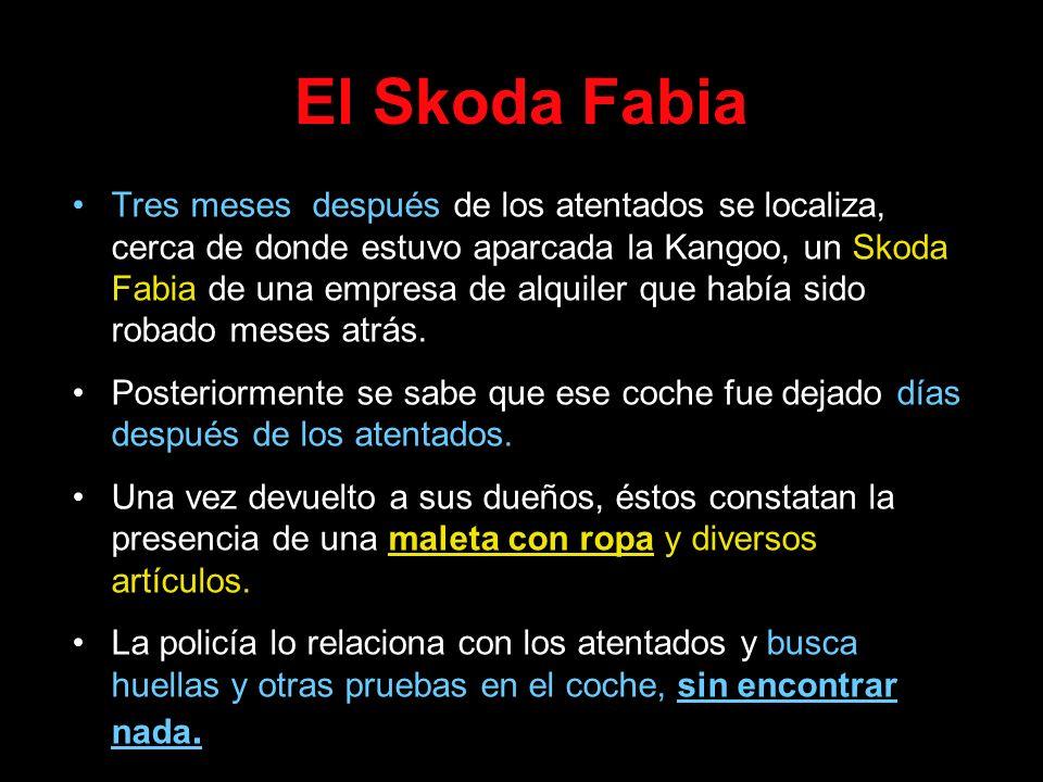 El Skoda Fabia Tres meses después de los atentados se localiza, cerca de donde estuvo aparcada la Kangoo, un Skoda Fabia de una empresa de alquiler qu
