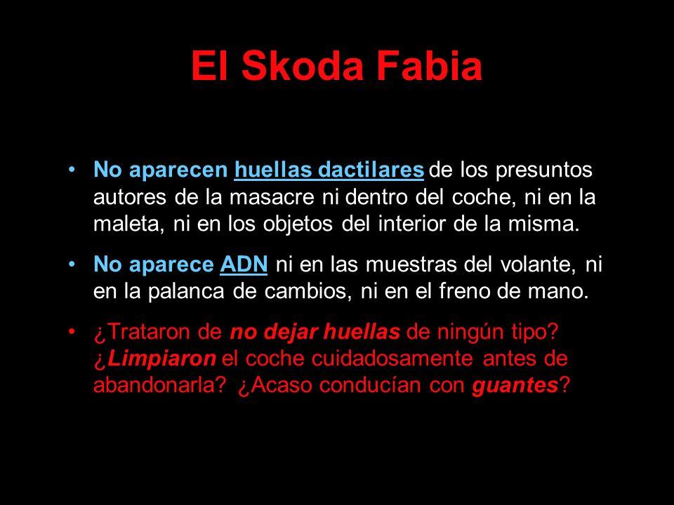 El Skoda Fabia No aparecen huellas dactilares de los presuntos autores de la masacre ni dentro del coche, ni en la maleta, ni en los objetos del inter