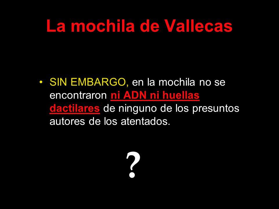 La mochila de Vallecas SIN EMBARGO, en la mochila no se encontraron ni ADN ni huellas dactilares de ninguno de los presuntos autores de los atentados.