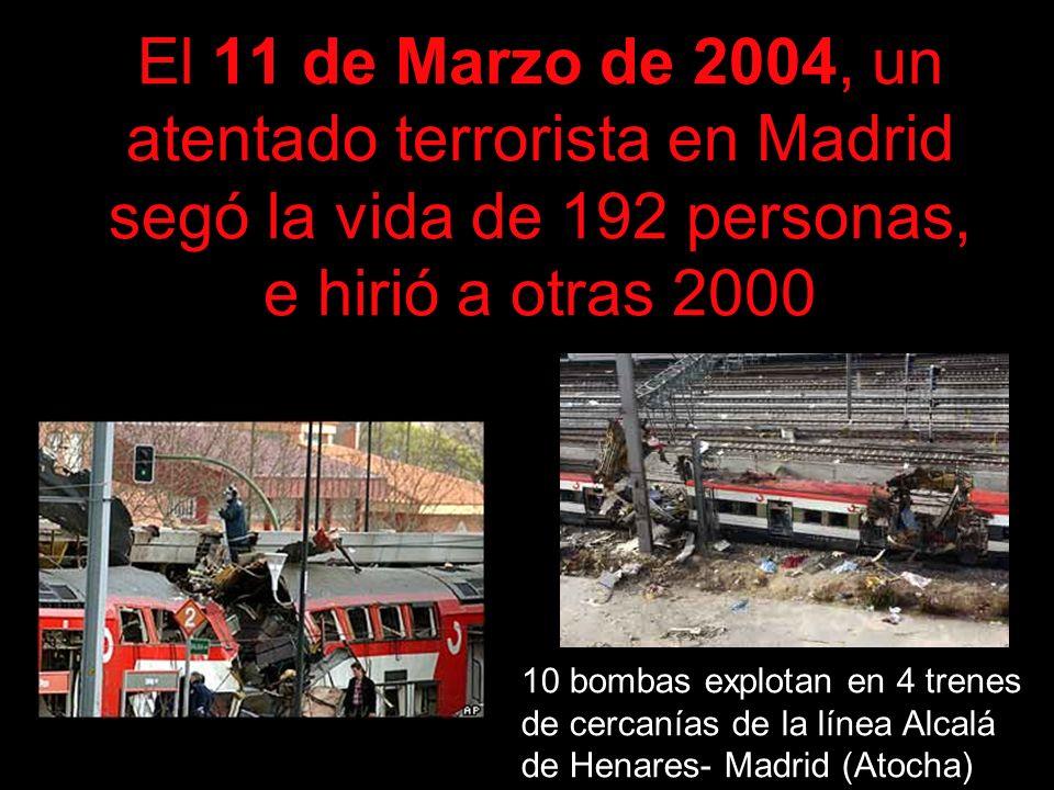El 11 de Marzo de 2004, un atentado terrorista en Madrid segó la vida de 192 personas, e hirió a otras 2000 10 bombas explotan en 4 trenes de cercanía