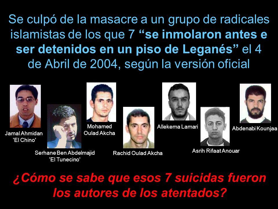 Se culpó de la masacre a un grupo de radicales islamistas de los que 7 se inmolaron antes e ser detenidos en un piso de Leganés el 4 de Abril de 2004,
