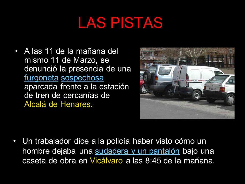 LAS PISTAS A las 11 de la mañana del mismo 11 de Marzo, se denunció la presencia de una furgoneta sospechosa aparcada frente a la estación de tren de