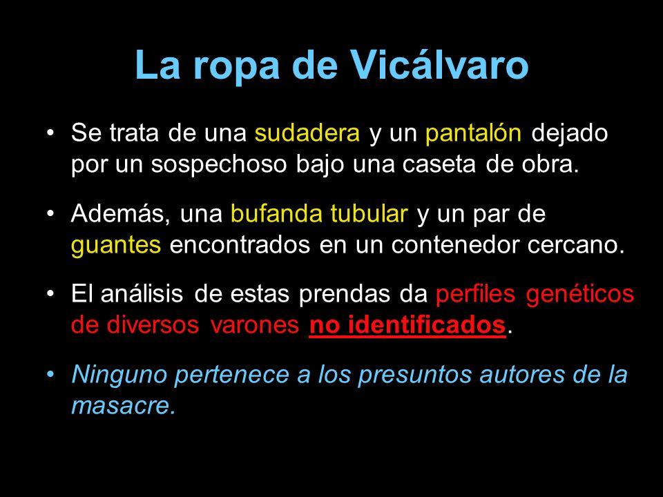 La ropa de Vicálvaro SIN EMBARGO, en un guante desaparejado que se encontró posteriormente en la sudadera, aparece el perfil genético de: ASRIH RIFAAT ANOUAR (nota: otra vez en un guante) Asrih Rifaat Anouar