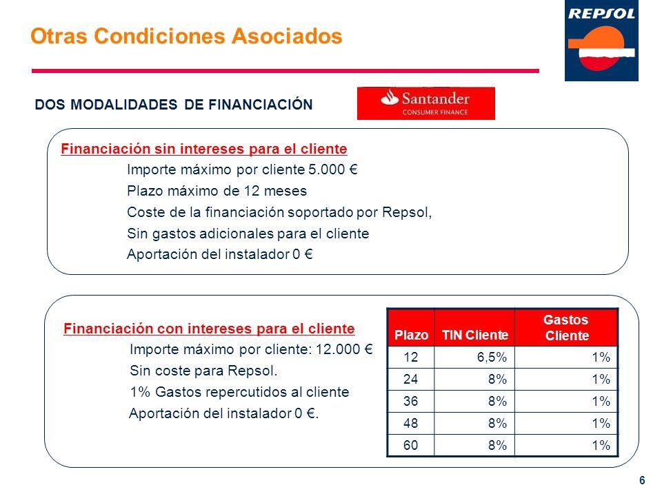 6 PlazoTIN Cliente Gastos Cliente 126,5%1% 248%1% 368%1% 488%1% 608%1% Financiación sin intereses para el cliente Importe máximo por cliente 5.000 Pla