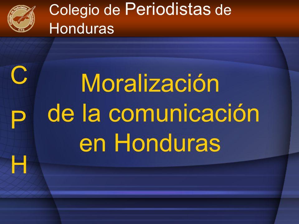 Moralización de la comunicación en Honduras Colegio de Periodistas de Honduras CPHCPH