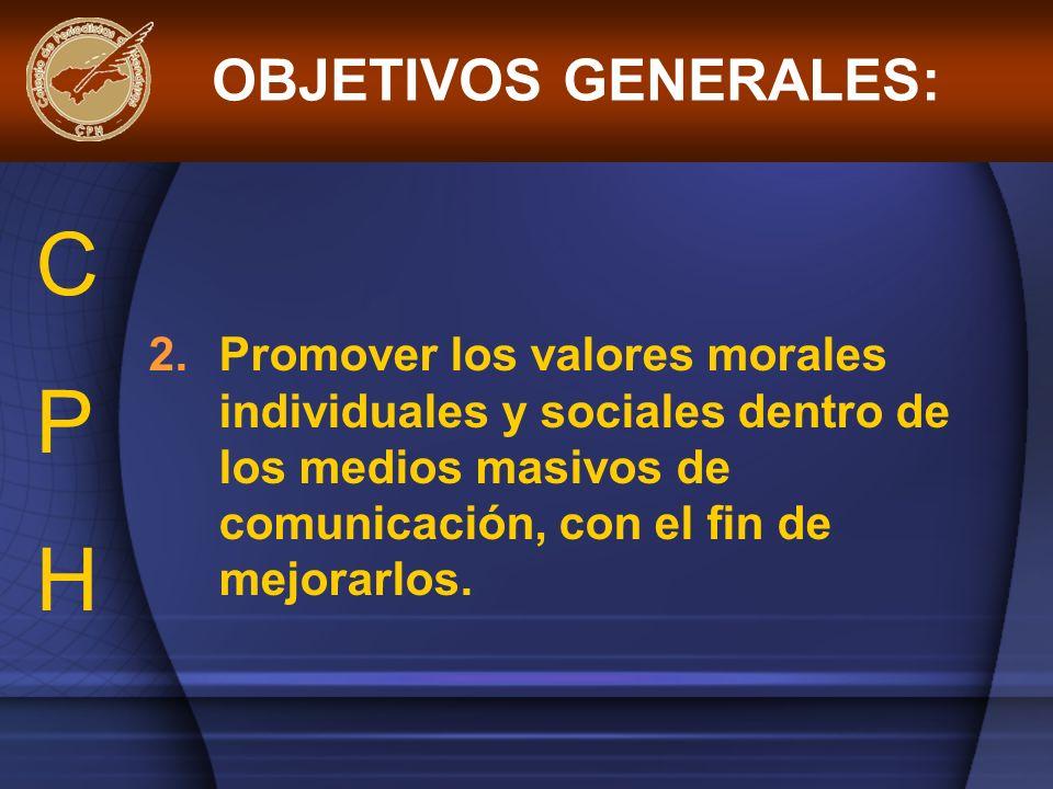 2.Promover los valores morales individuales y sociales dentro de los medios masivos de comunicación, con el fin de mejorarlos. OBJETIVOS GENERALES: CP