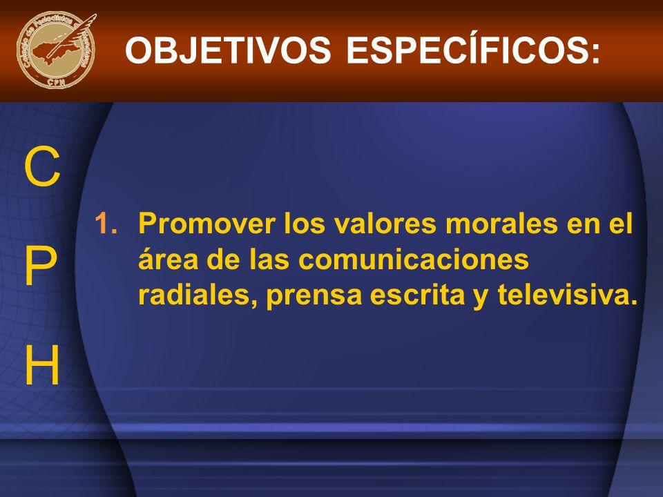 1.Promover los valores morales en el área de las comunicaciones radiales, prensa escrita y televisiva. OBJETIVOS ESPECÍFICOS: CPHCPH