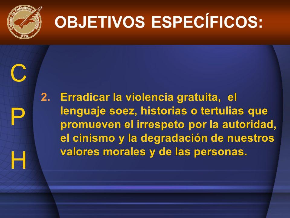 2.Erradicar la violencia gratuita, el lenguaje soez, historias o tertulias que promueven el irrespeto por la autoridad, el cinismo y la degradación de