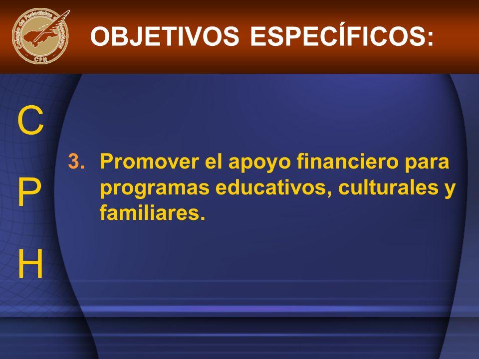 3.Promover el apoyo financiero para programas educativos, culturales y familiares. OBJETIVOS ESPECÍFICOS: CPHCPH