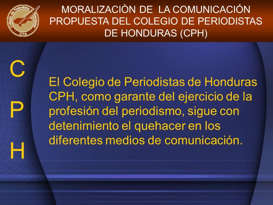 El Colegio de Periodistas de Honduras CPH, como garante del ejercicio de la profesión del periodismo, sigue con detenimiento el quehacer en los difere