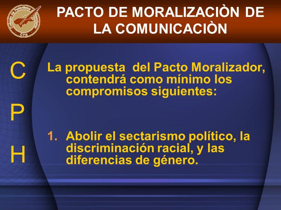 La propuesta del Pacto Moralizador, contendrá como mínimo los compromisos siguientes: 1.Abolir el sectarismo político, la discriminación racial, y las