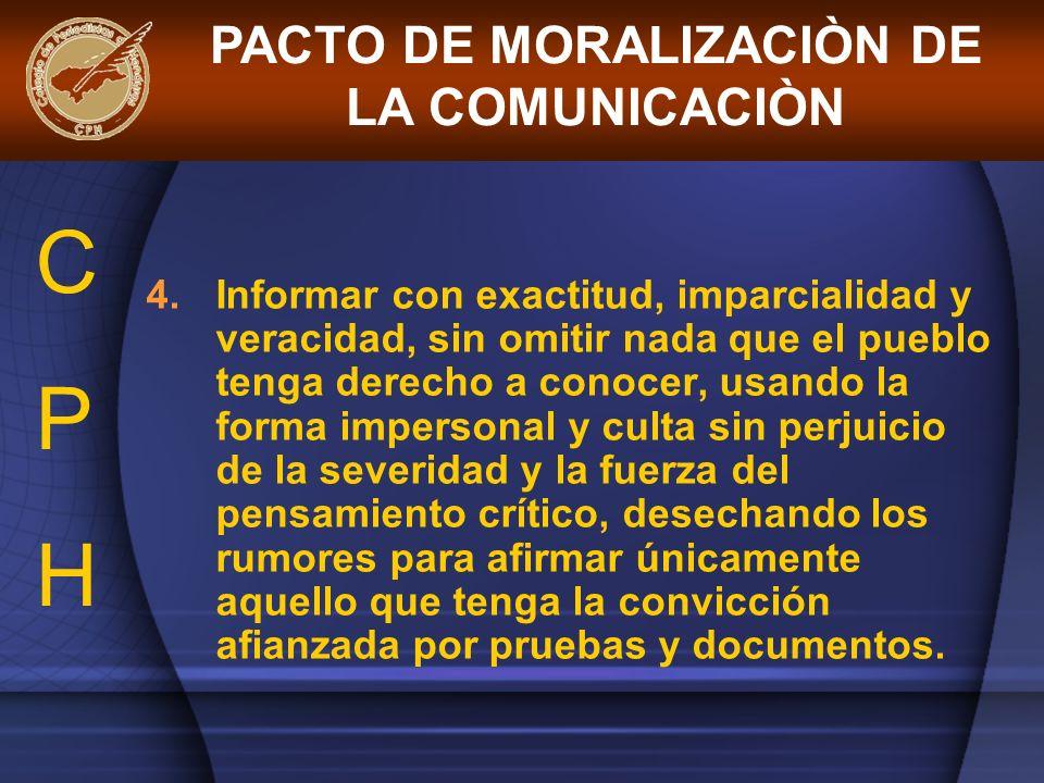 4.Informar con exactitud, imparcialidad y veracidad, sin omitir nada que el pueblo tenga derecho a conocer, usando la forma impersonal y culta sin per