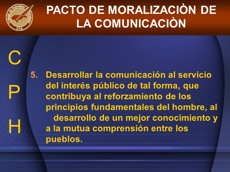 5.Desarrollar la comunicación al servicio del interés público de tal forma, que contribuya al reforzamiento de los principios fundamentales del hombre