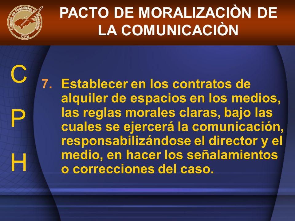 7.Establecer en los contratos de alquiler de espacios en los medios, las reglas morales claras, bajo las cuales se ejercerá la comunicación, responsab