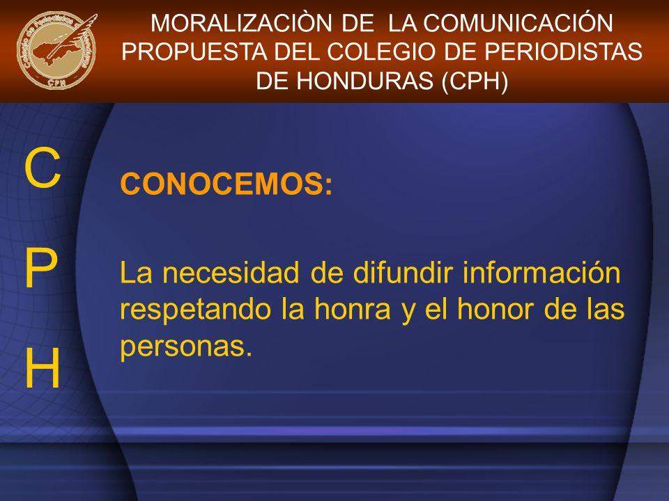 CONOCEMOS: La necesidad de difundir información respetando la honra y el honor de las personas. MORALIZACIÒN DE LA COMUNICACIÓN PROPUESTA DEL COLEGIO